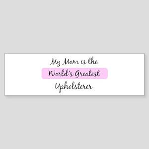 Worlds Greatest Upholsterer Bumper Sticker