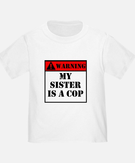 Warning My Sister Is A Cop T-Shirt