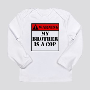 Warning My Brother Is A Cop Long Sleeve T-Shirt