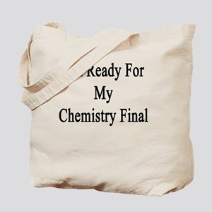 Get Ready For My Chemistry Final  Tote Bag