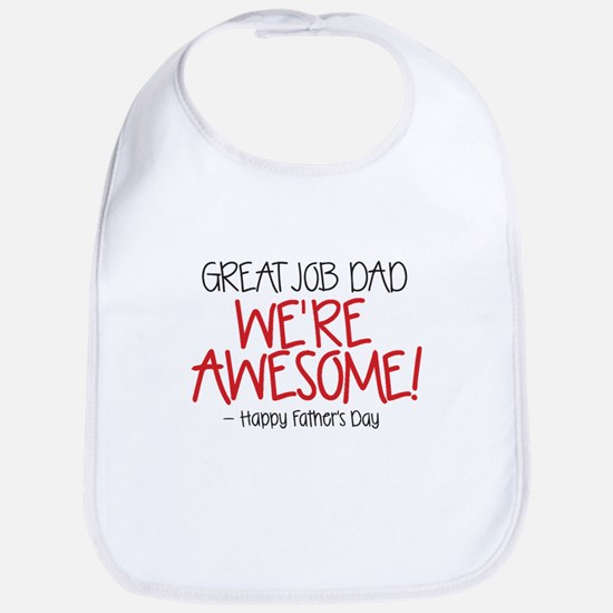 GREAT JOB DAD WERE AWESOME! Happy Fathers Day Bib