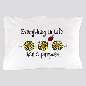 Everything In Life Pillow Case