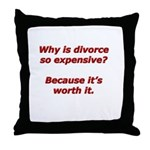 Divorce is worth it. Throw Pillow