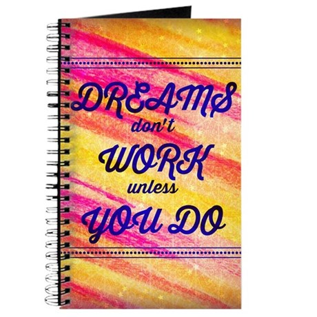 Dreams Dont Work Unless You Do Journal