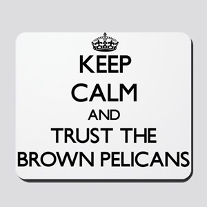 Keep calm and Trust the Brown Pelicans Mousepad
