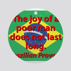 The Joy Of A Poor Man Round Ornament