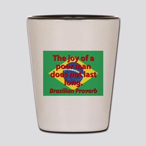 The Joy Of A Poor Man Shot Glass