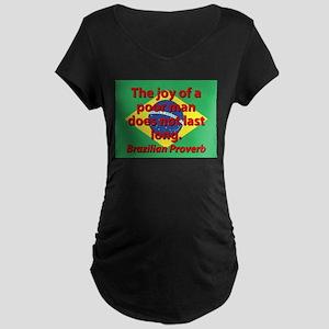 The Joy Of A Poor Man Maternity T-Shirt