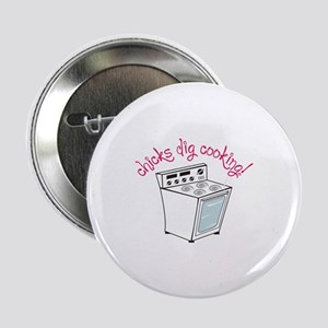 "Chicks Dig Cooking! 2.25"" Button"