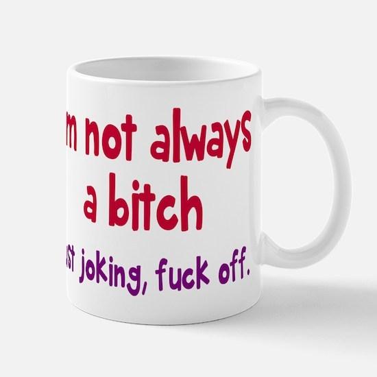 Not Always A Bitch Mugs