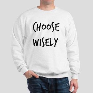 Choose Wisely Sweatshirt