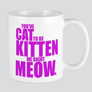 Cat To Be Kitten Me Mug