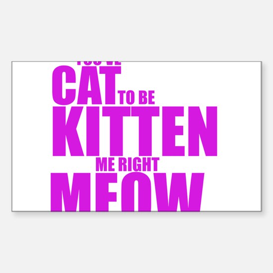 Cat To Be Kitten Me Sticker (Rectangle)