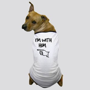 I'm With Him Dog T-Shirt