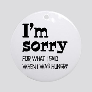 I'm Sorry Hungry Ornament (Round)