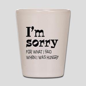 I'm Sorry Hungry Shot Glass