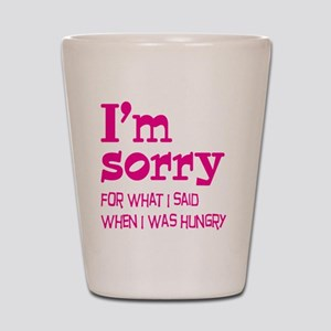 I'm Sorry Hungry Pink Shot Glass