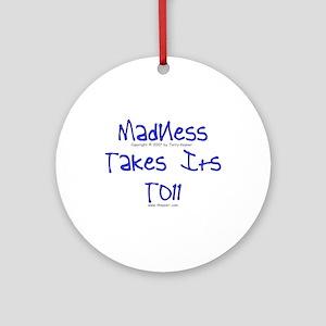 Madness/Toll Ornament (Round)