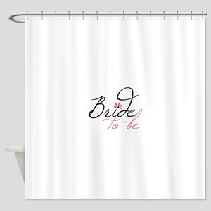 Bride to - be Shower Curtain