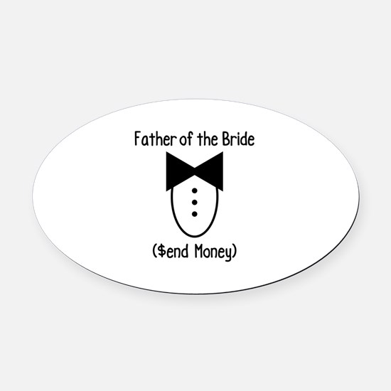 Father of the Bride ($end Money) Oval Car Magnet