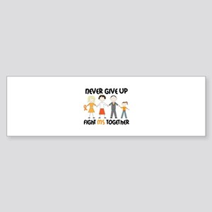 Never Give Up Fight MS Together Bumper Sticker