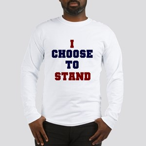 I Choose To Stand Long Sleeve T-Shirt