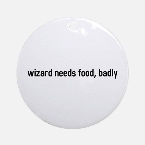 wizard needs food, badly Ornament (Round)