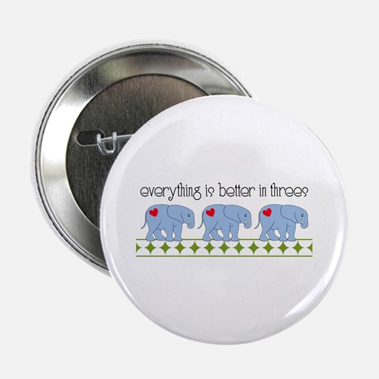 """Everything Is Better In Threes 2.25"""" Button"""
