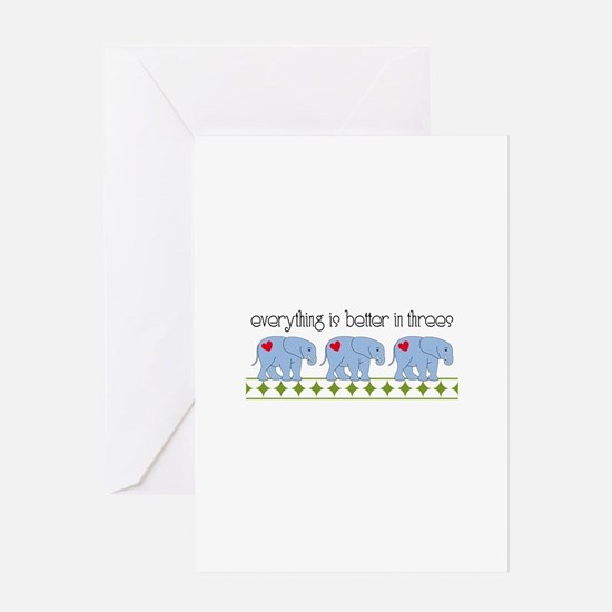 Everything Is Better In Threes Greeting Cards