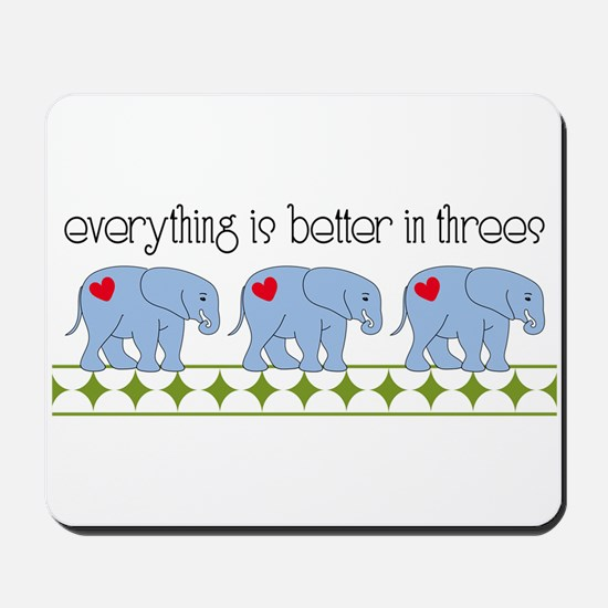 Everything Is Better In Threes Mousepad