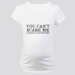 You Cant Scare Me I have 3 Daughters Maternity T-S
