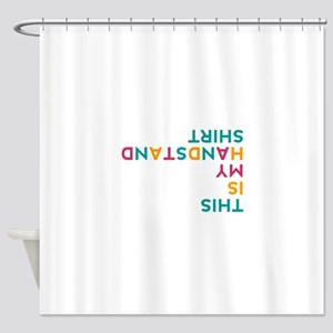 this is my handstand Shower Curtain