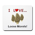 Love Loose Morels Mousepad