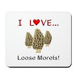 Love Loose Morels Mousepad
