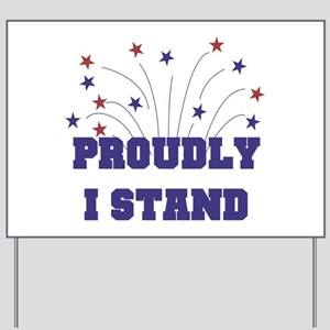 Proudly I Stand Yard Sign