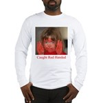 Caught Red Handed Long Sleeve T-Shirt