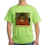 Caught Red Handed Green T-Shirt