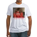 Caught Red Handed Fitted T-Shirt