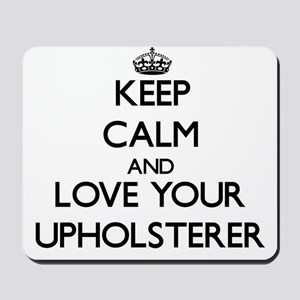 Keep Calm and Love your Upholsterer Mousepad