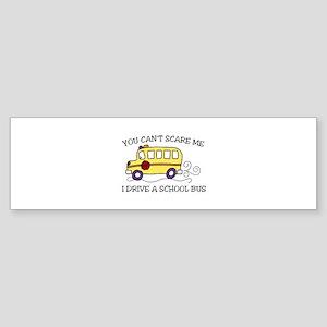YOU CANT SCARE ME I DRIVE A SCHOOL BUS Bumper Stic