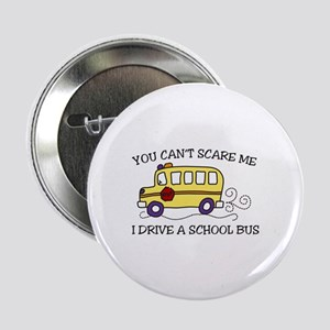"""YOU CANT SCARE ME I DRIVE A SCHOOL BUS 2.25"""" Butto"""