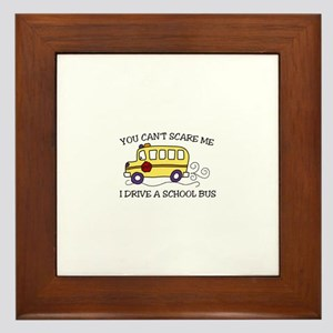 YOU CANT SCARE ME I DRIVE A SCHOOL BUS Framed Tile