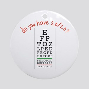 do you have 20/20? Ornament (Round)