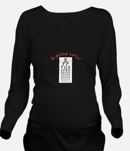 do you have 20/20? Long Sleeve Maternity T-Shirt