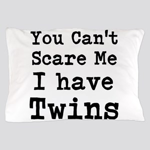 You Cant Scare Me I have Twins Pillow Case