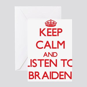 Keep Calm and Listen to Braiden Greeting Cards