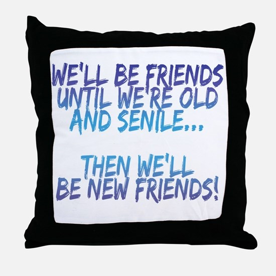 Well be friends until were old and senile Throw Pi