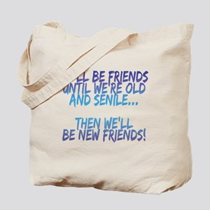 Well be friends until were old and senile Tote Bag