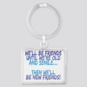 Well be friends until were old and senile Keychain