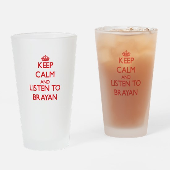 Keep Calm and Listen to Brayan Drinking Glass
